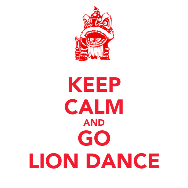 KEEP CALM AND GO LION DANCE