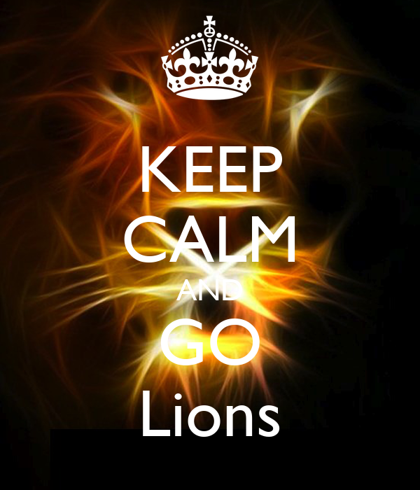 KEEP CALM AND GO Lions