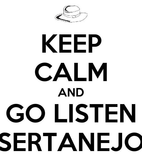 KEEP CALM AND GO LISTEN SERTANEJO