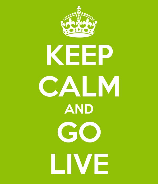KEEP CALM AND GO LIVE