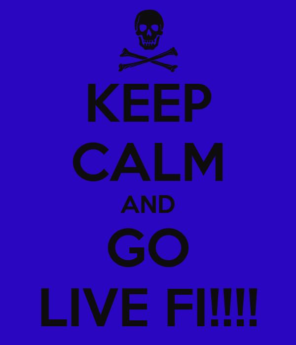 KEEP CALM AND GO LIVE FI!!!!