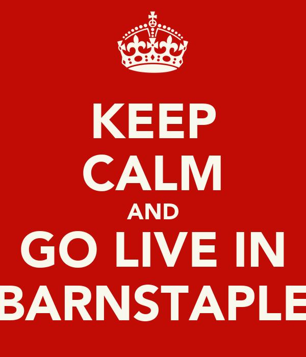 KEEP CALM AND GO LIVE IN BARNSTAPLE