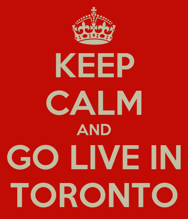 KEEP CALM AND GO LIVE IN TORONTO