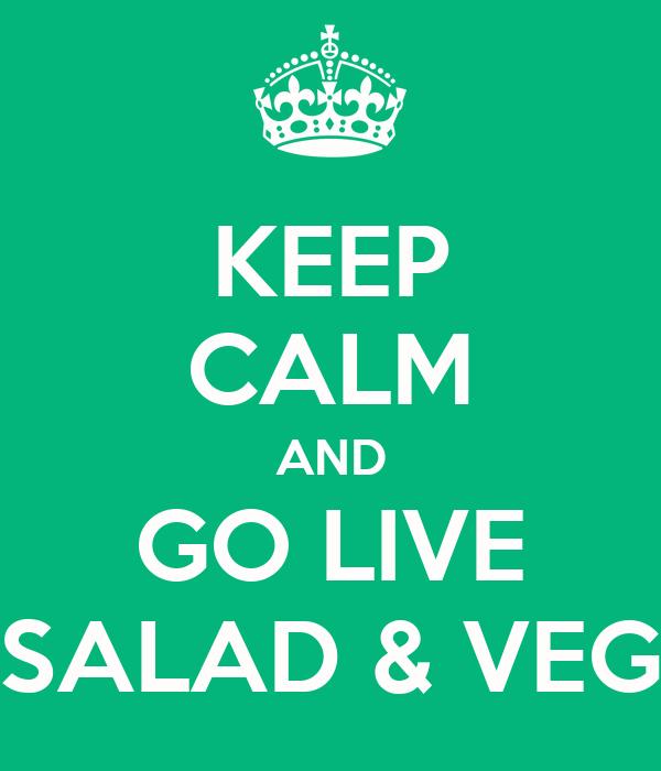 KEEP CALM AND GO LIVE SALAD & VEG