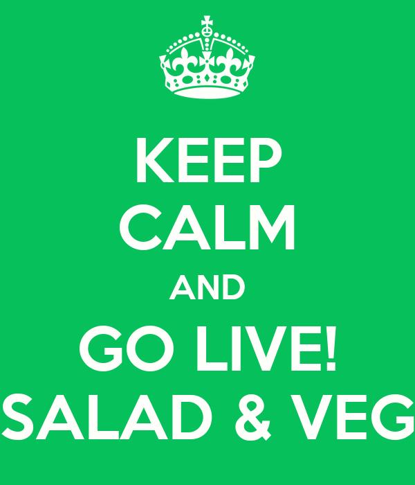 KEEP CALM AND GO LIVE! SALAD & VEG