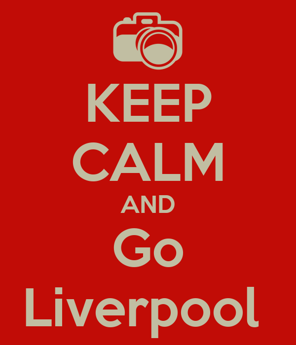 KEEP CALM AND Go Liverpool
