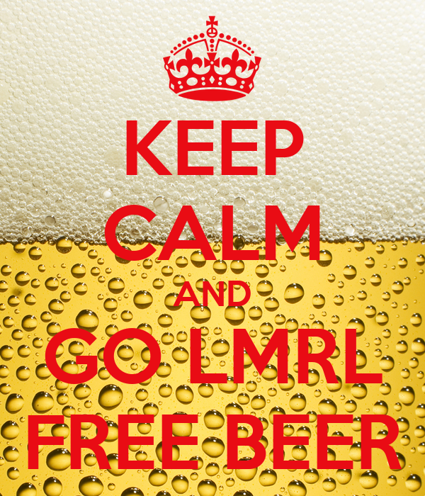 KEEP CALM AND GO LMRL FREE BEER