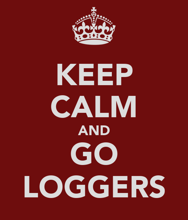 KEEP CALM AND GO LOGGERS