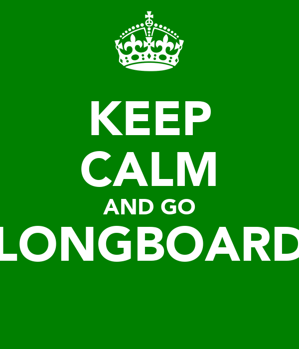 KEEP CALM AND GO LONGBOARD