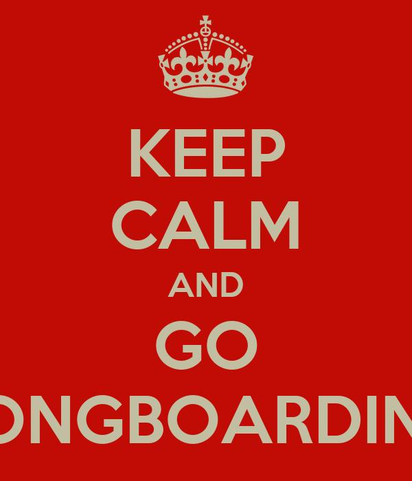KEEP CALM AND GO LONGBOARDING