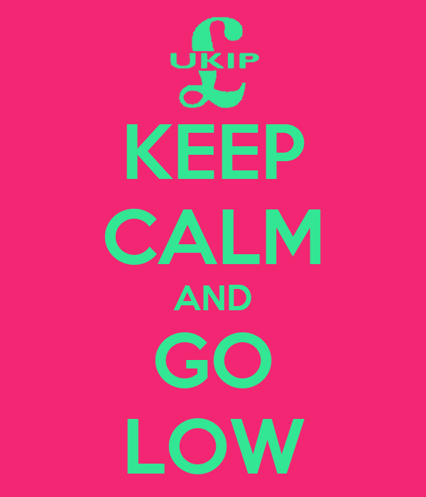 KEEP CALM AND GO LOW