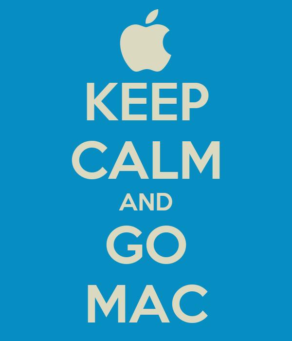 KEEP CALM AND GO MAC