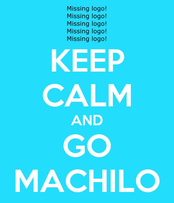 KEEP CALM AND GO MACHILO
