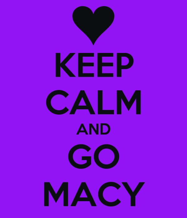 KEEP CALM AND GO MACY