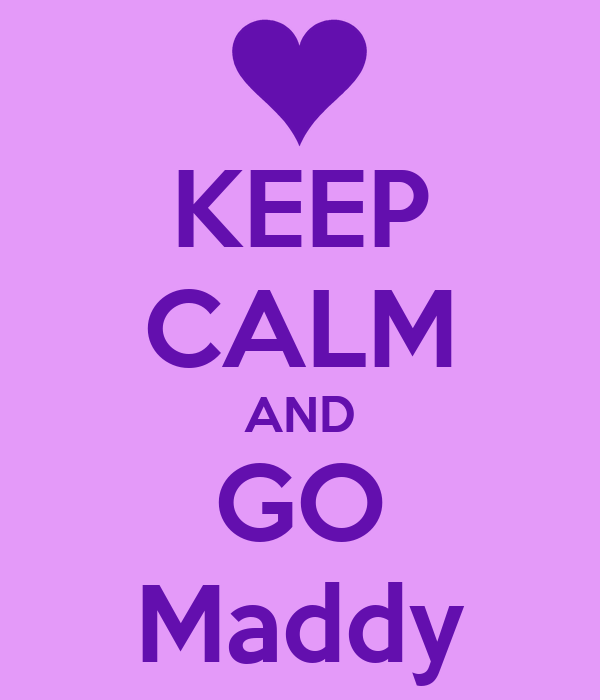 KEEP CALM AND GO Maddy