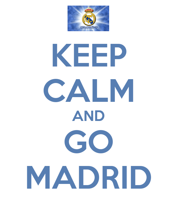 KEEP CALM AND GO MADRID