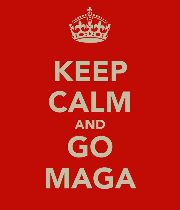 KEEP CALM AND GO MAGA
