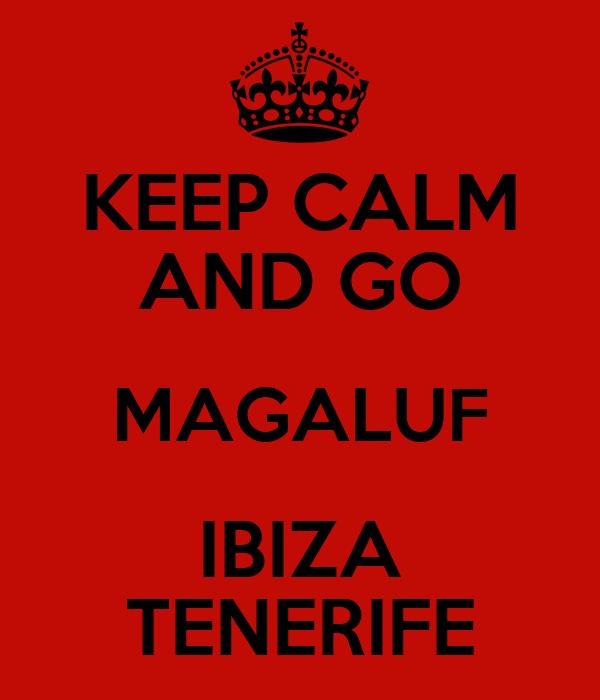 KEEP CALM AND GO MAGALUF IBIZA TENERIFE