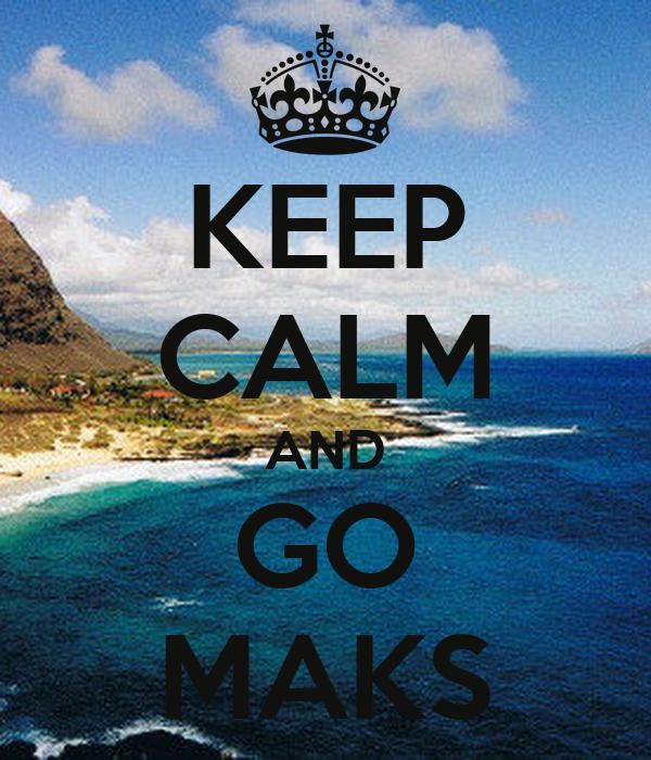 KEEP CALM AND GO MAKS
