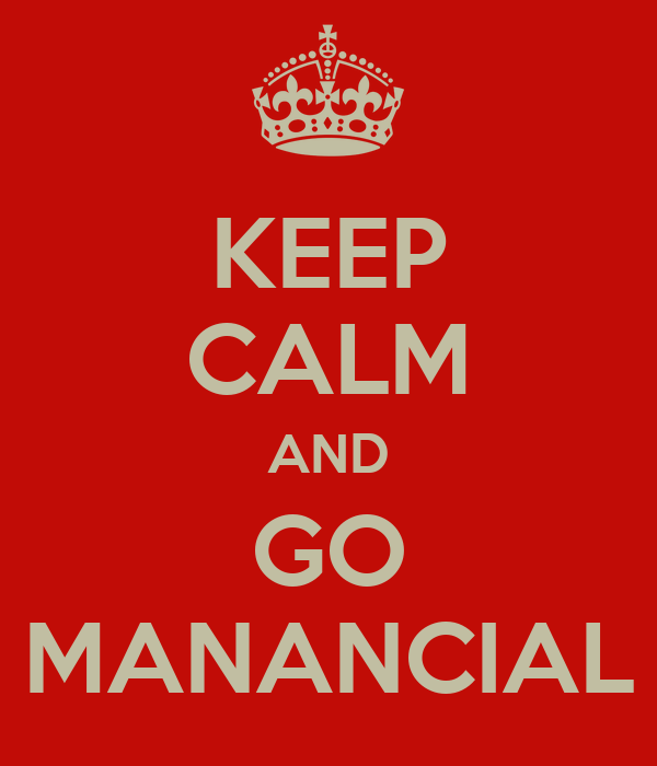 KEEP CALM AND GO MANANCIAL