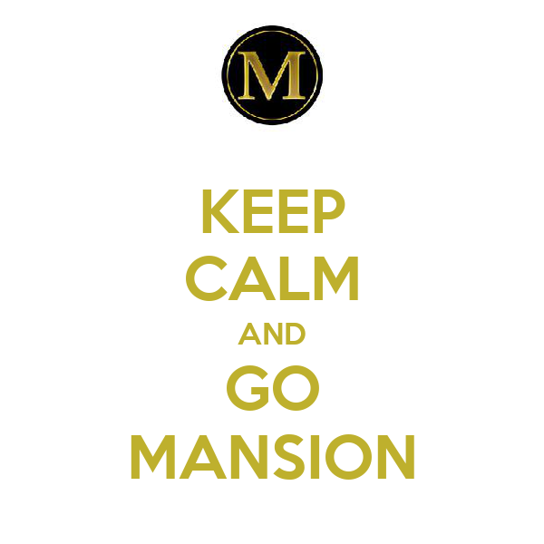 KEEP CALM AND GO MANSION