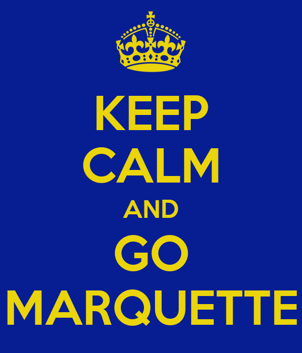 KEEP CALM AND GO MARQUETTE