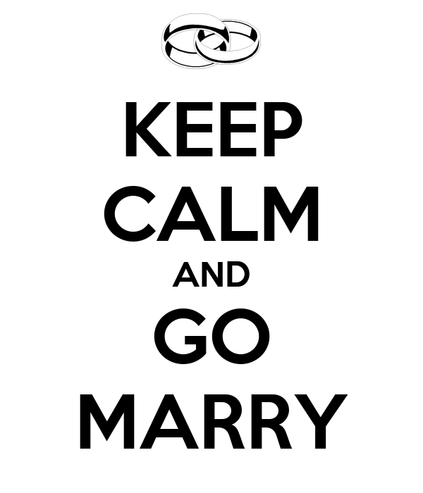 KEEP CALM AND GO MARRY