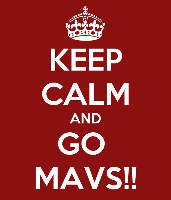KEEP CALM AND GO  MAVS!!