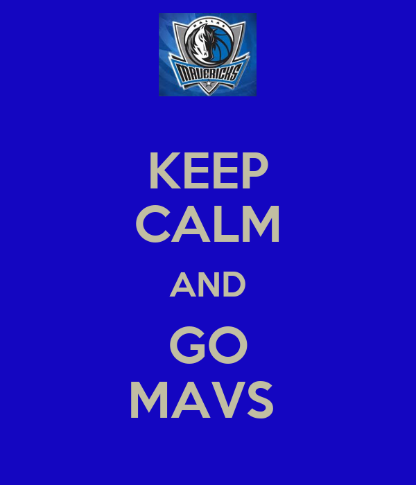 KEEP CALM AND GO MAVS