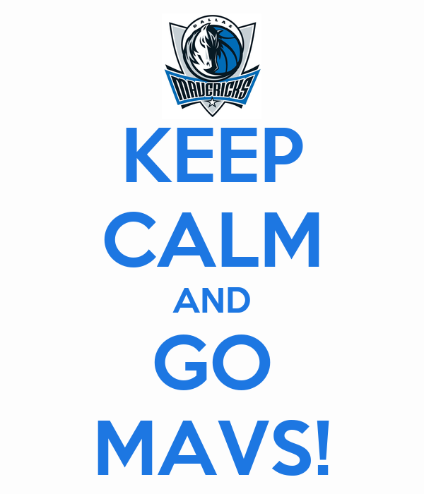 KEEP CALM AND GO MAVS!