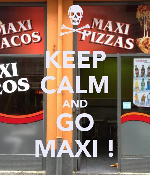 KEEP CALM AND GO MAXI !