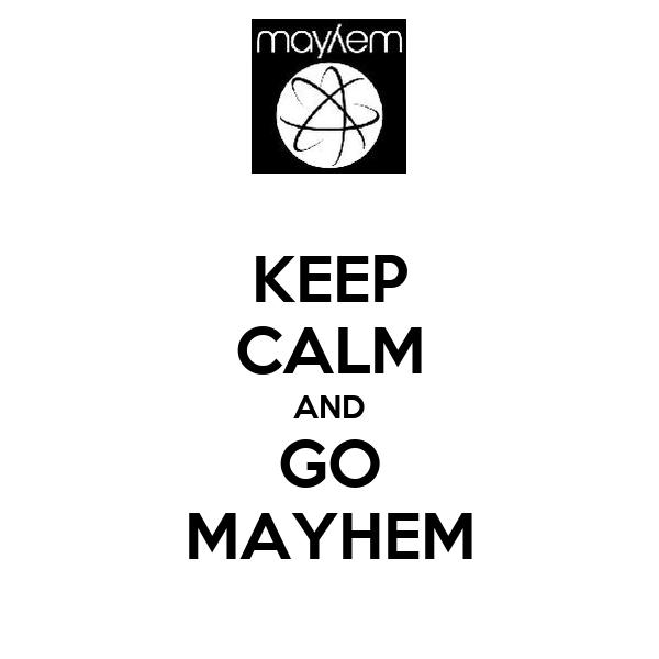 KEEP CALM AND GO MAYHEM