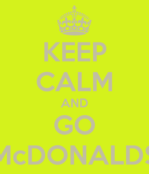KEEP CALM AND GO McDONALDS