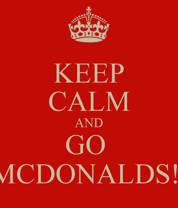 KEEP CALM AND GO  MCDONALDS!