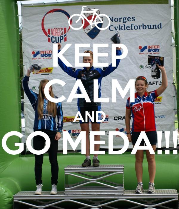 KEEP CALM AND GO MEDA!!!