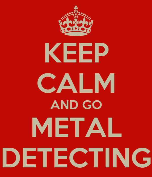 KEEP CALM AND GO METAL DETECTING