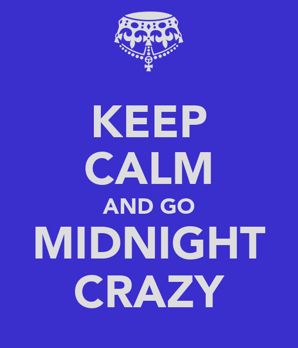 KEEP CALM AND GO MIDNIGHT CRAZY