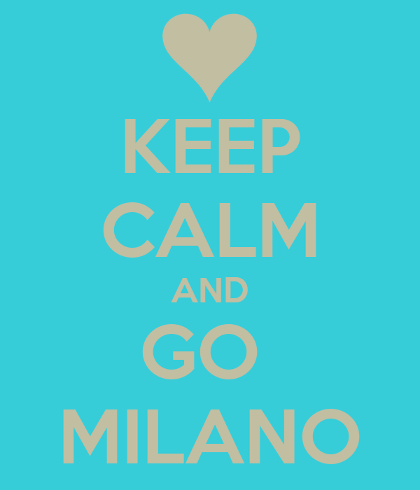 KEEP CALM AND GO  MILANO