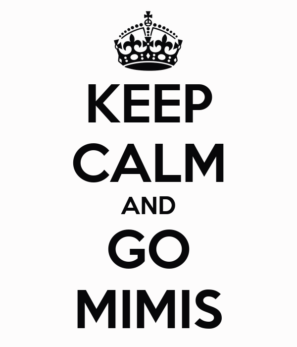 KEEP CALM AND GO MIMIS