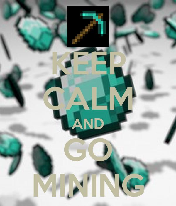 KEEP CALM AND GO MINING