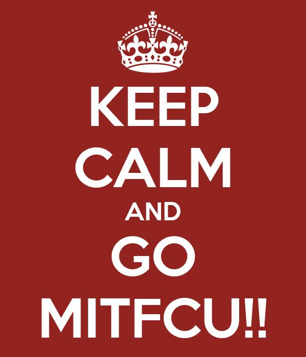 KEEP CALM AND GO MITFCU!!