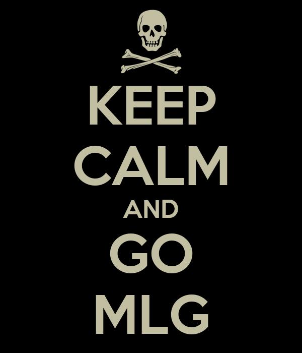KEEP CALM AND GO MLG