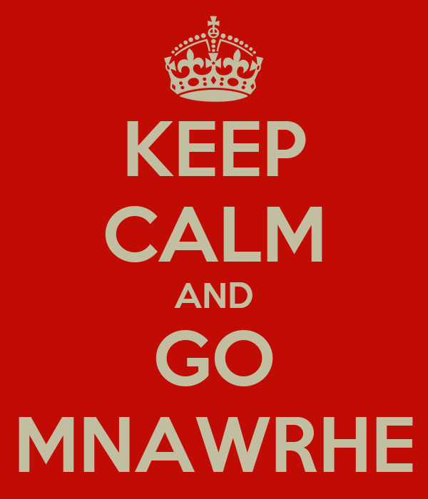 KEEP CALM AND GO MNAWRHE