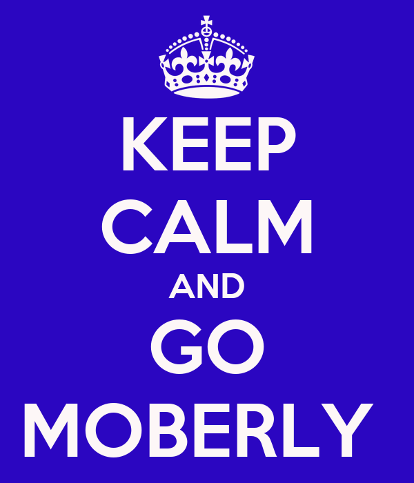 KEEP CALM AND GO MOBERLY