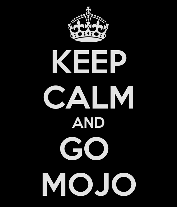 KEEP CALM AND GO  MOJO