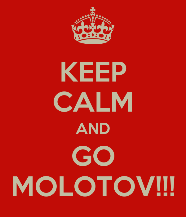 KEEP CALM AND GO MOLOTOV!!!