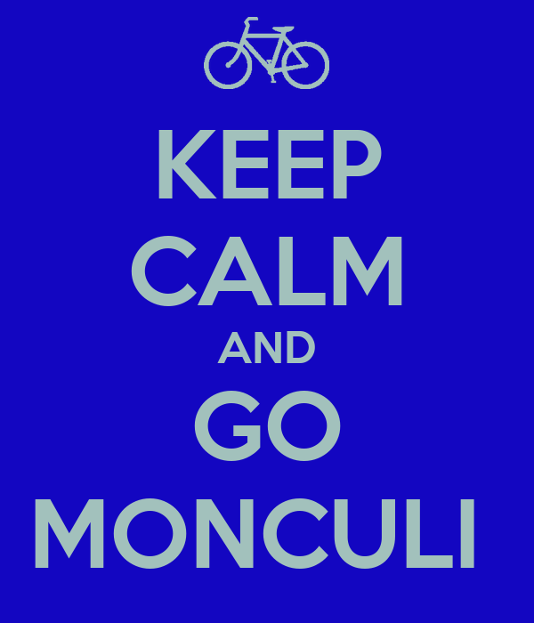 KEEP CALM AND GO MONCULI