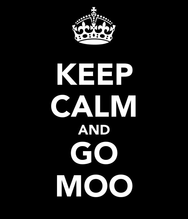 KEEP CALM AND GO MOO