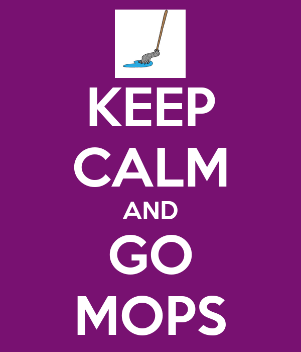 KEEP CALM AND GO MOPS