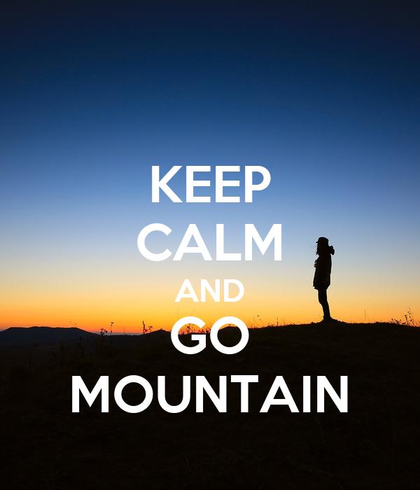 KEEP CALM AND GO MOUNTAIN